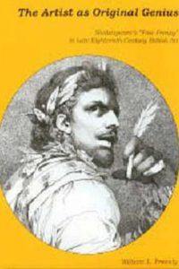 "The Artist as Original Genius: Shakespeare's ""Fine Frenzy"" in Late Eighteenth-Century British Art"
