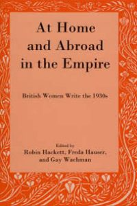 At Home and Abroad in the Empire: British Women Write the 1930s
