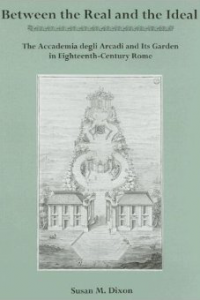 Between the Real and the Ideal: The Accademia degli Arcadi and Its Garden in Eighteenth-Century Rome