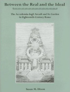 Cover: Between the Real and the Ideal: The Accademia degli Arcadi and Its Garden in Eighteenth-Century Rome