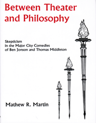 Cover: Between Theater and Philosophy: Skepticism in the Major City Comedies of Ben Jonson and Thomas Middleton