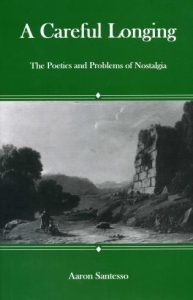 Cover: A Careful Longing: The Poetics and Problems of Nostalgia