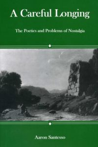 A Careful Longing: The Poetics and Problems of Nostalgia