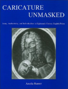 Cover: Caricature Unmasked: Irony, Authenticity, and Individualism in Eighteenth-Century English Prints