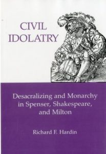 Cover: Civil Idolatry: Desacralizing and Monarchy in Spenser, Shakespeare, and Milton
