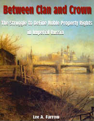 Cover: Between Clan and Crown: The Struggle to Define Noble Property Rights in Imperial Russia