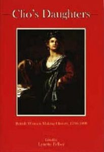 Cover: Clio's Daughters: British Women Making History, 1790-1899