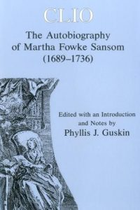 Clio: The Autobiography of Martha Fowke Sansom (1689-1736)