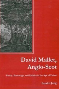 David Mallet, Anglo-Scot: Poetry, Patronage, and Politics in the Age of Union