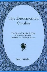 Cover: The Discontented Cavalier: The Work of Sir John Suckling in Its Social, Religious, Political, and Literary Contexts