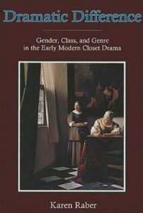Cover: Dramatic Difference: Gender, Class and Genre in the Early Modern Closet Drama