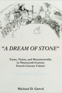 """A Dream of Stone"": Fame, Vision, and Monumentality in Nineteenth-Century French Literary Culture"