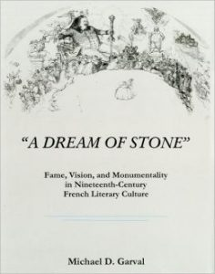 """Cover: """"A Dream of Stone"""": Fame, Vision, and Monumentality in Nineteenth-Century French Literary Culture"""