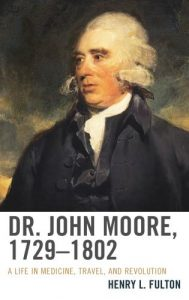 Cover: Dr. John Moore, 1729–1802: A Life in Medicine, Travel, and Revolution