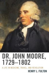 Dr. John Moore, 1729–1802: A Life in Medicine, Travel, and Revolution