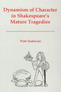 Dynamism of Character in Shakespeare's Mature Tragedies
