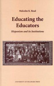 Cover: Educating the Educators: Hispanism and Its Institutions