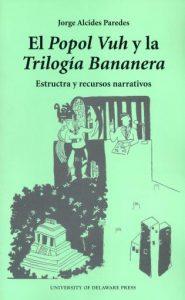 Cover: El Popol Vuh y la Trilogia Bananera: Estructra y recursos narrativos