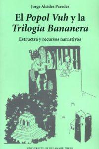 El Popol Vuh y la Trilogia Bananera: Estructra y recursos narrativos
