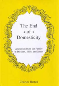 Cover: The End of Domesticity: Alienation from the Family in Dickens, Eliot, and James