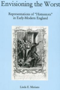 "Envisioning The Worst: Representations of ""Hottentots"" in Early-Modern England"
