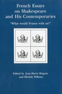 """Cover: French Essays on Shakespeare and His Contemporaries: """"What would France with us?"""""""
