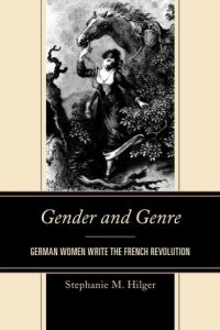 Cover: Gender and Genre: German Women Write the French Revolution