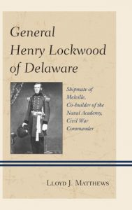 Cover: General Henry Lockwood of Delaware: Shipmate of Melville, Co-builder of the Naval Academy, Civil War Commander