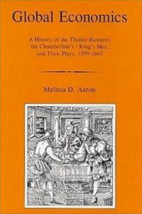 Global Economics: A History of the Theater Business, the Chamberlain's/King's Men, and Their Plays, 1599-1642