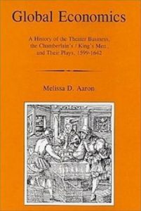 Cover: Global Economics: A History of the Theater Business, the Chamberlain's/King's Men, and Their Plays, 1599-1642