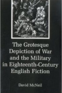The Grotesque Depiction of War and the Military in Eighteenth-Century English Fiction