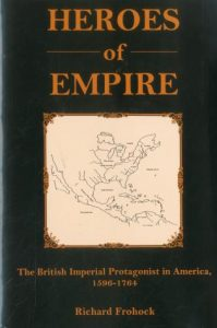 Cover: Heroes of Empire: The British Imperial Protagonist in America, 1594-1764