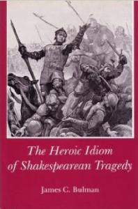 Cover: The Heroic Idiom of Shakespearean Tragedy