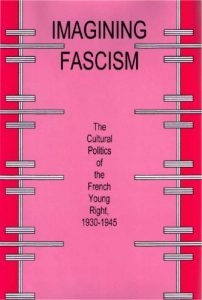 Cover: Imagining Fascism: The Cultural Politics of the French Young Right, 1930-1945