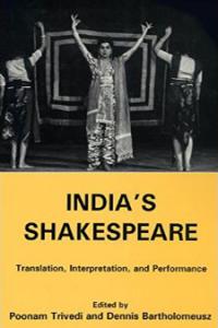 India's Shakespeare: Translation, Interpretation, and Performance
