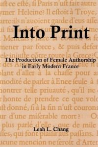 Into Print: The Production of Female Authorship in Early Modern France