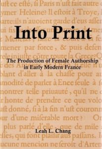 Cover: Into Print: The Production of Female Authorship in Early Modern France