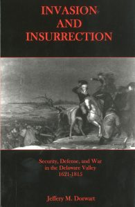 Cover: Invasion and Insurrection: Security, Defense, and War in the Delaware Valley, 1621-1815