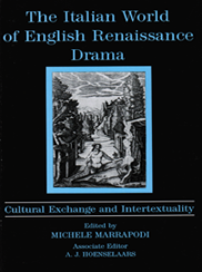 Cover: The Italian World of English Renaissance Drama: Cultural Exchange and Intertextuality