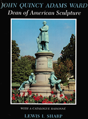 John Quincy Adams Ward: Dean of American Sculpture; with a Catalogue Raisonné