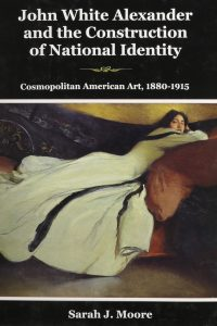 John White Alexander and the Construction of National Identity: Cosmopolitan American Art, 1880-1915