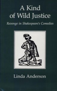 Cover: A Kind of Wild Justice: Revenge in Shakespeare's Comedies