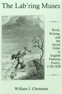 The Lab'ring Muses: Work, Writing, and the Social Order in English Plebeian Poetry, 1730-1830