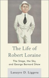 Cover: The Life of Robert Loraine: The Stage, the Sky, and George Bernard Shaw
