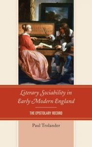 Cover: Literary Sociability in Early Modern England: The Epistolary Record