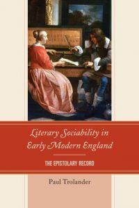 Literary Sociability in Early Modern England: The Epistolary Record