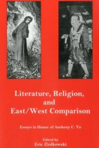 Literature, Religion, and East/West Comparison: Essays in Honor of Anthony C. Yu