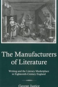 The Manufacturers of Literature: Writing and the Literary Marketplace in Eighteenth-Century England