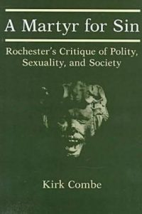 A Martyr for Sin: Rochester's Critique of Polity, Sexuality, and Society