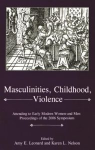 Cover: Masculinities, Childhood, Violence: Attending to Early Modern Women—and Men: Proceedings of the 2006 Symposium